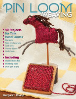 Pin Loom Weaving: 40 Projects for Tiny Hand Looms, Margaret Stump