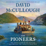 The Pioneers: The Heroic Story of the Settlers Who Brought the American Ideal West, David McCullough