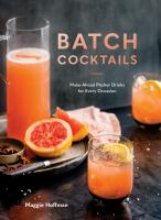 Batch Cocktails: Make-Ahead Pitcher Drinks for Every Occasion, Maggie Hoffman