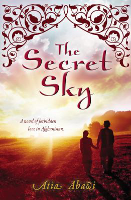 The Secret Sky : A Novel of Forbidden Love in Afghanistan, Atia Abawi